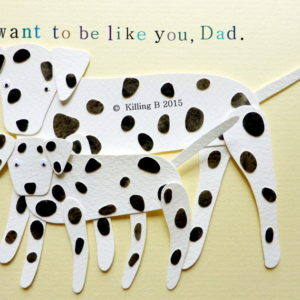 I want to be like you, Dad.